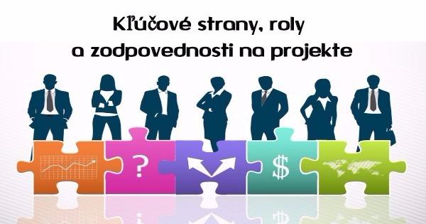 Kľúčové zainteresované strany, roly a zodpovednosti na projekte
